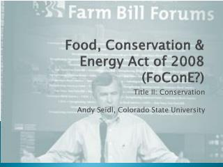 Food, Conservation & Energy Act of 2008 ( FoConE ?)