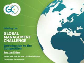 briefing the GLOBAL MANAGEMENT CHALLENGE Introduction to the Competition  See the Video