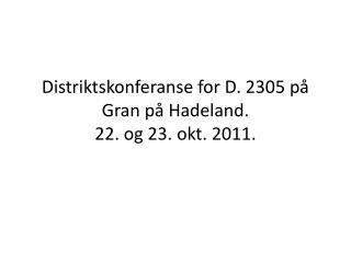 Distriktskonferanse for D. 2305 på Gran på Hadeland. 22. og 23. okt.  2011.