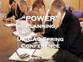 """POWER""  Planning IACCAC Spring Conference April 2010"