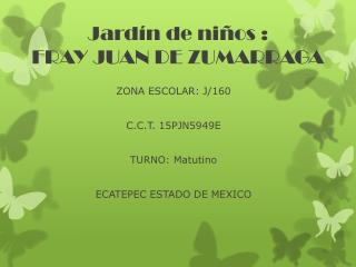 Jardín de niños : FRAY JUAN DE ZUMARRAGA