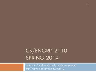 CS/ENGRD 2110 Spring 2014