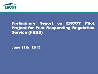 Preliminary Report on ERCOT Pilot Project for Fast Responding Regulation Service (FRRS)