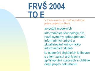 FRVŠ 2004 TO E