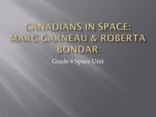 Canadians in space: Marc  Garneau  & Roberta  Bondar