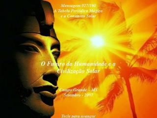 O Futuro da Humanidade e a Civiliza  o Solar   Campo Grande   MS Setembro - 2007    Tecle para avan ar