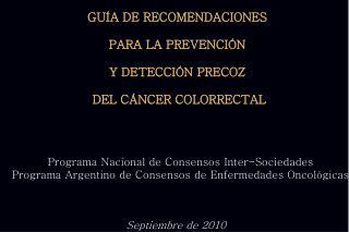 GUÍA DE RECOMENDACIONES  PARA LA PREVENCIÓN Y DETECCIÓN PRECOZ  DEL CÁNCER COLORRECTAL
