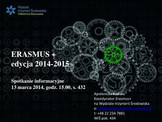ERASMUS +  edycja 2014-2015 Spotkanie informacyjne 13 marca 2014, godz. 15.00, s. 432