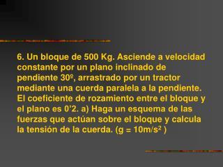 masa del bloque = 500 Kg. coeficiente de rozamiento = 0'2 g = 10 m/  s 2