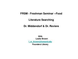 FRSM - Freshman Seminar --Food Literature Searching Dr. Middendorf & Dr. Reviere