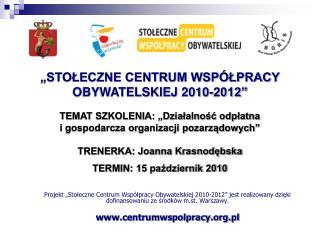 """""""STOŁECZNE CENTRUM WSPÓŁPRACY OBYWATELSKIEJ 2010-2012"""" TEMAT SZKOLENIA: """"Działalność odpłatna"""