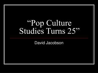 """Pop Culture Studies Turns 25"""