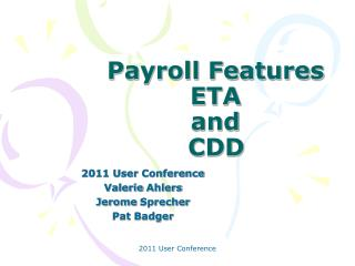 Payroll Features ETA and   CDD