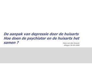 De aanpak van depressie door de huisarts Hoe doen de psychiater en de huisarts het samen