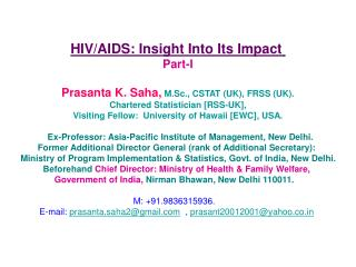 HIV/AIDS: Insight Into Its Impact Part-I Prasanta K. Saha, M.Sc., CSTAT (UK), FRSS (UK).
