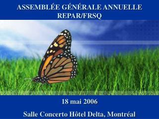 ASSEMBLÉE GÉNÉRALE ANNUELLE REPAR/FRSQ