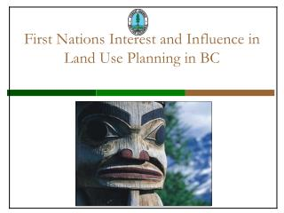 First Nations Interest and Influence in Land Use Planning in BC