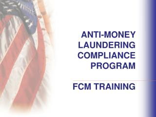 ANTI-MONEY  LAUNDERING COMPLIANCE  PROGRAM FCM TRAINING