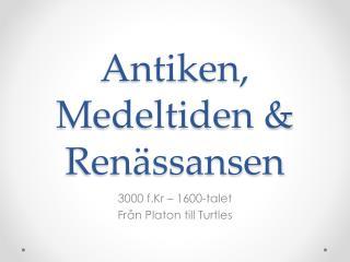 Antiken, Medeltiden & Renässansen