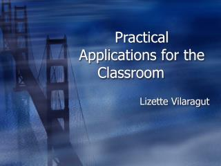 Practical Applications for the      Classroom