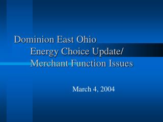 Dominion East Ohio 	Energy Choice Update/ 	Merchant Function Issues