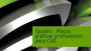 Quadro – Placas gráficas profissionais para CAD