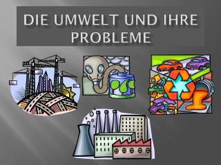 Die  Umwelt  und  ihre Probleme