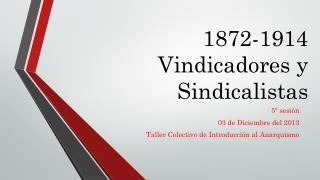 1872-1914 Vindicadores y Sindicalistas