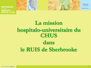 La mission  hospitalo-universitaire du CHUS  dans le RUIS de Sherbrooke
