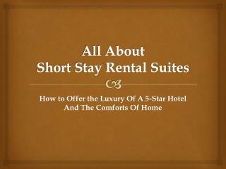 All About Short Stay Rental Suites