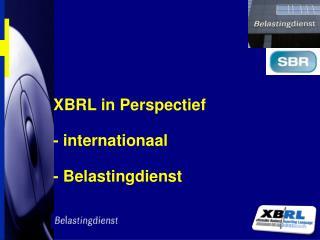 XBRL in Perspectief - internationaal - Belastingdienst