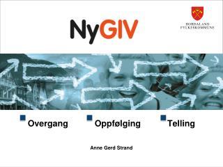 Overgang           Oppfølging           Telling Anne Gerd Strand