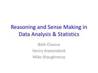 Reasoning and Sense Making in Data Analysis & Statistics