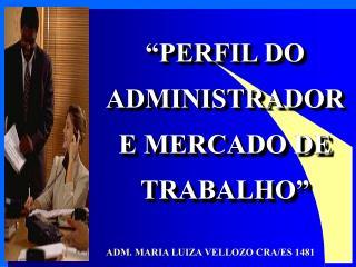 """""""PERFIL DO ADMINISTRADOR E MERCADO DE TRABALHO"""""""