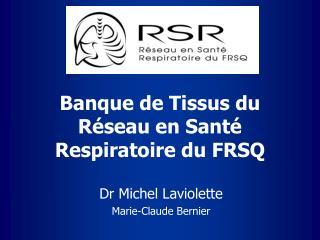 Banque de Tissus du Réseau en Santé Respiratoire du FRSQ