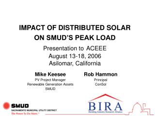 IMPACT OF DISTRIBUTED SOLAR ON SMUD S PEAK LOAD  Presentation to ACEEE August 13-18, 2006 Asilomar, California