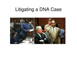 Litigating a DNA Case