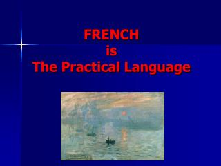 FRENCH  is  The Practical Language