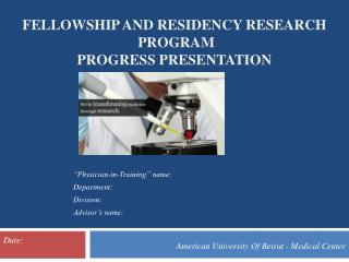 FELLOWSHIP AND RESIDENCY RESEARCH  PROGRAM  PROGRESS PRESENTATION