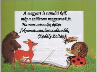 A magyart is tanulni kell,           m g a sz letett magyarnak is. Ha nem csiszolja, j tja       folyamatosan,berozsd so