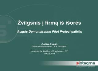 Žvilgsnis į firmą iš išorės Acquis Demonstration Pilot Project  patirtis Evaldas Dr ąsutis