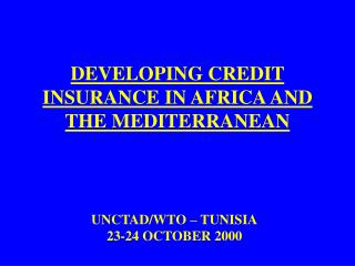 DEVELOPING CREDIT INSURANCE IN AFRICA AND THE MEDITERRANEAN