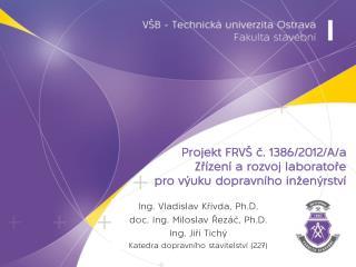 Projekt FRVŠ č. 1386/2012/A/a  Zřízení a rozvoj laboratoře  pro výuku dopravního inženýrství