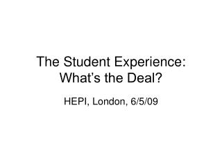 The Student Experience: What's the Deal?