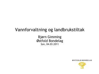 Vannforvaltning og landbrukstiltak Bj�rn  Gimming �stfold Bondelag Son, 04.03.2011