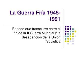 La Guerra Fría 1945-1991