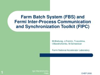 Farm Batch System (FBS) and Fermi Inter-Process Communication and Synchronization Toolkit (FIPC)