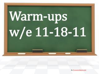 Warm-ups w/e 11-18-11