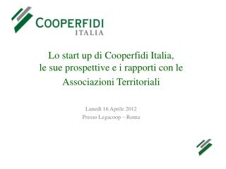 Lo start up di Cooperfidi Italia,  le sue prospettive e i rapporti con le