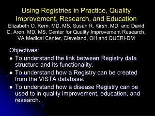 Using Registries in Practice, Quality Improvement, Research, and Education Elizabeth O. Kern, MD, MS, Susan R. Kirsh, MD
